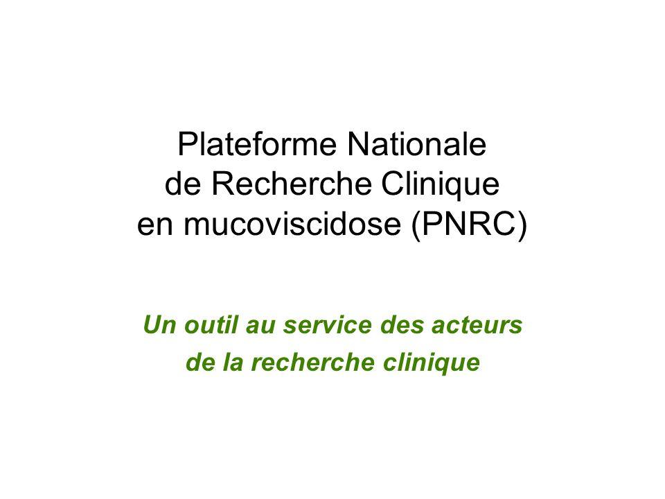 Plateforme Nationale de Recherche Clinique en mucoviscidose (PNRC) Un outil au service des acteurs de la recherche clinique