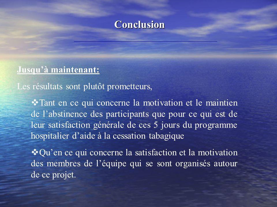 Conclusion Jusquà maintenant: Les résultats sont plutôt prometteurs, Tant en ce qui concerne la motivation et le maintien de labstinence des participa