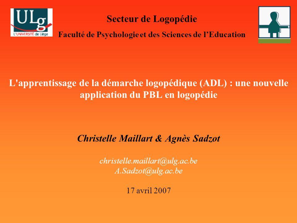 L'apprentissage de la démarche logopédique (ADL) : une nouvelle application du PBL en logopédie Christelle Maillart & Agnès Sadzot christelle.maillart