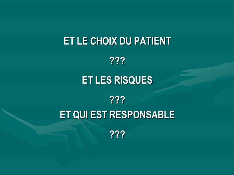 ET LE CHOIX DU PATIENT ??? ET LES RISQUES ??? ET QUI EST RESPONSABLE ???
