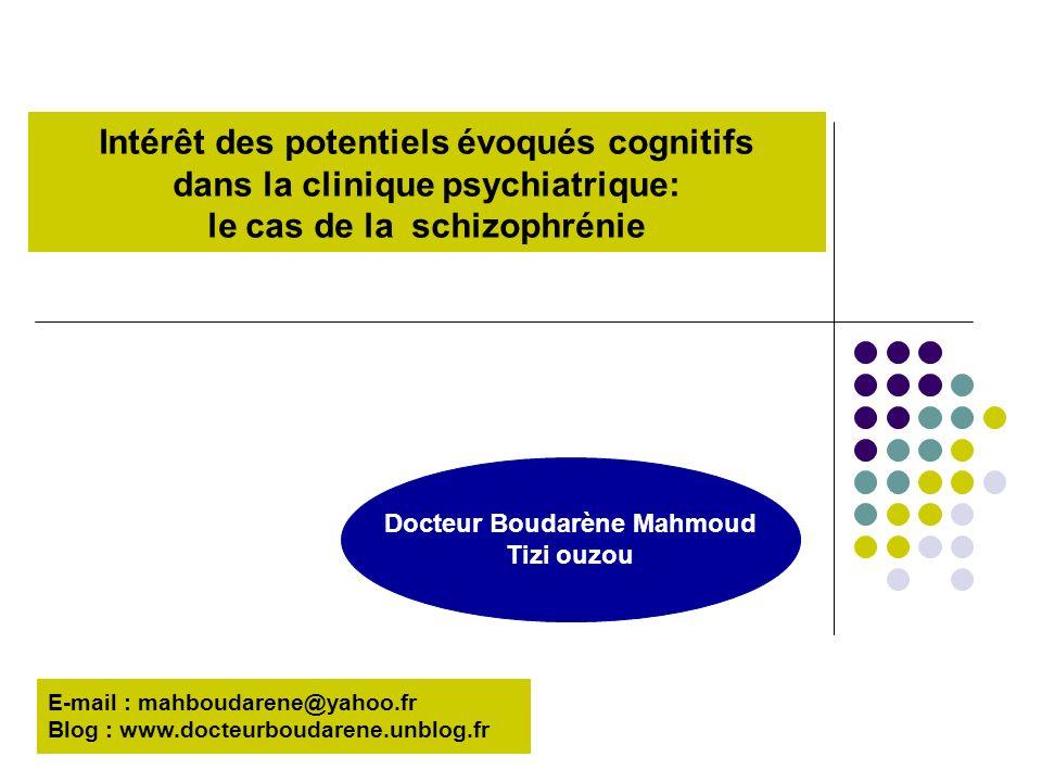 Intérêt des potentiels évoqués cognitifs dans la clinique psychiatrique: le cas de la schizophrénie Docteur Boudarène Mahmoud Tizi ouzou E-mail : mahb