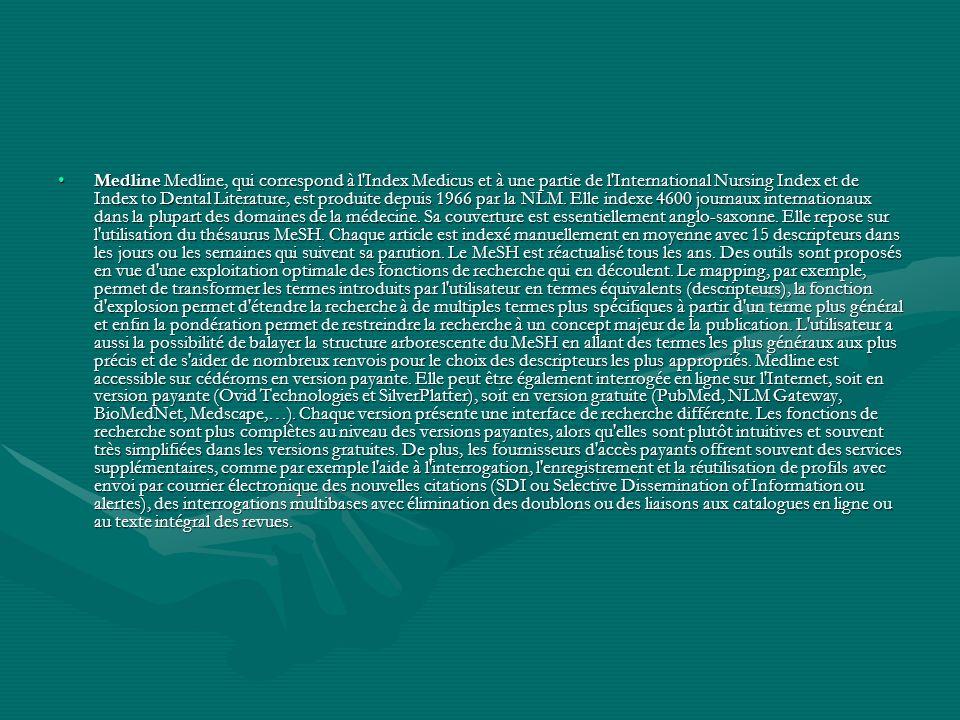 Medline Medline, qui correspond à l'Index Medicus et à une partie de l'International Nursing Index et de Index to Dental Literature, est produite depu