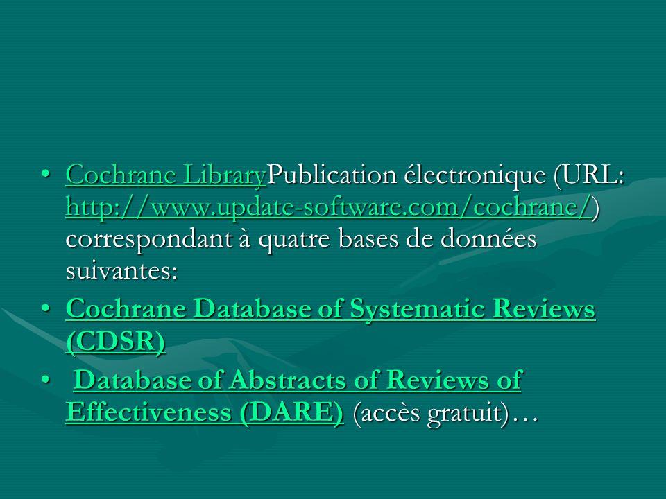 Cochrane LibraryPublication électronique (URL: http://www.update-software.com/cochrane/) correspondant à quatre bases de données suivantes:Cochrane Li