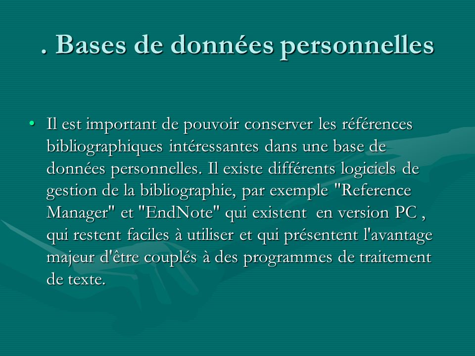 . Bases de données personnelles Il est important de pouvoir conserver les références bibliographiques intéressantes dans une base de données personnel