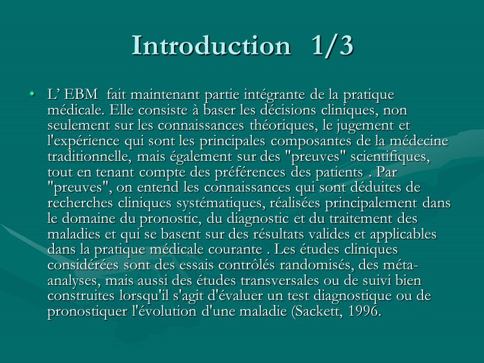 Introduction 1/3 Introduction 1/3 L EBM fait maintenant partie intégrante de la pratique médicale. Elle consiste à baser les décisions cliniques, non