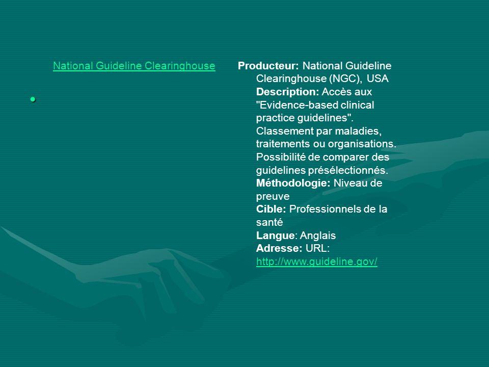 National Guideline ClearinghouseProducteur: National Guideline Clearinghouse (NGC), USA Description: Accès aux