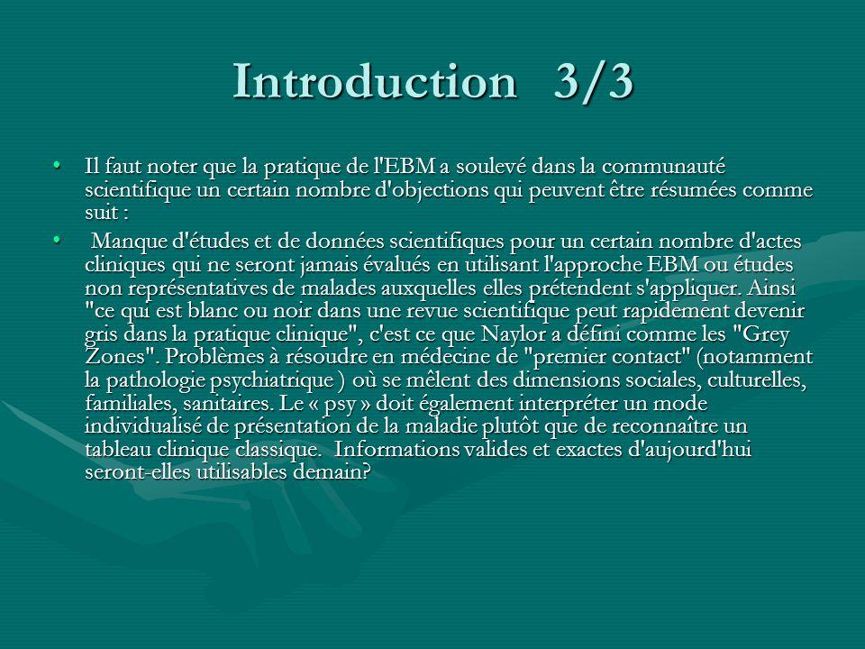 Introduction 3/3 Il faut noter que la pratique de l'EBM a soulevé dans la communauté scientifique un certain nombre d'objections qui peuvent être résu