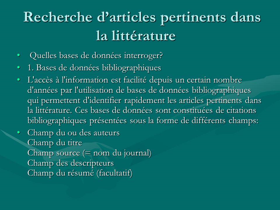 Recherche darticles pertinents dans la littérature Recherche darticles pertinents dans la littérature Quelles bases de données interroger? Quelles bas