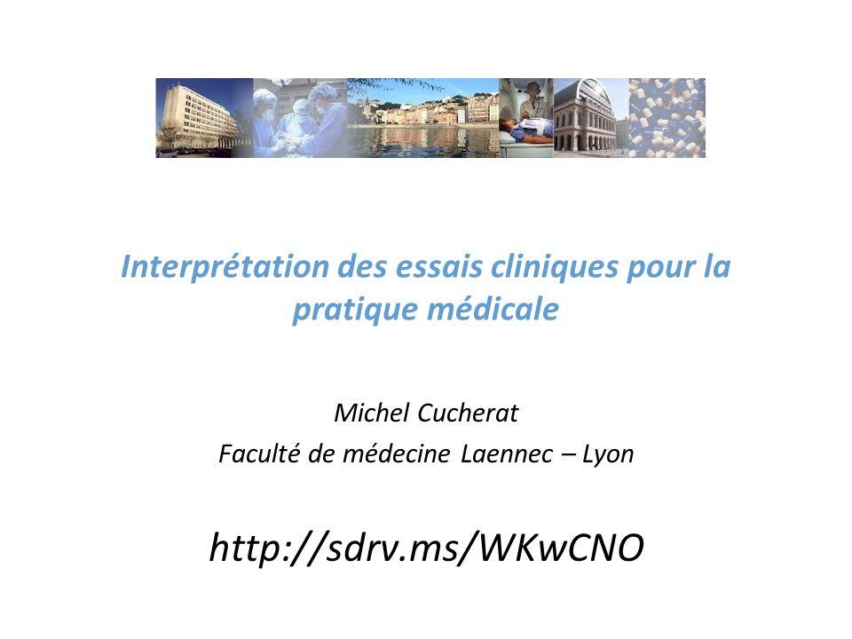 Interprétation des essais cliniques pour la pratique médicale Michel Cucherat Faculté de médecine Laennec – Lyon http://sdrv.ms/WKwCNO