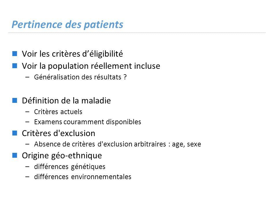 Pertinence des patients Voir les critères déligibilité Voir la population réellement incluse –Généralisation des résultats .