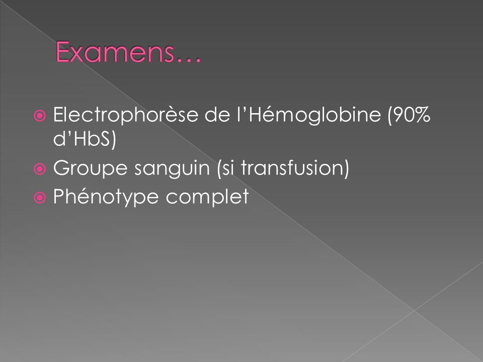 Electrophorèse de lHémoglobine (90% dHbS) Groupe sanguin (si transfusion) Phénotype complet