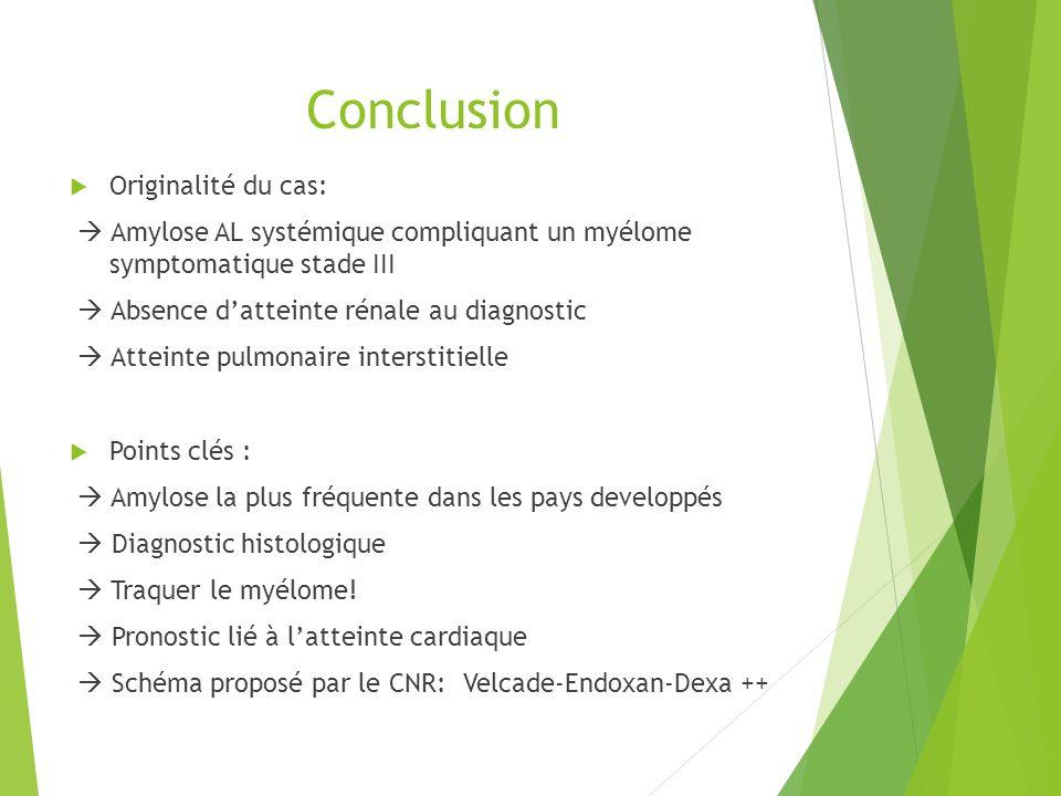 Conclusion Originalité du cas: Amylose AL systémique compliquant un myélome symptomatique stade III Absence datteinte rénale au diagnostic Atteinte pu