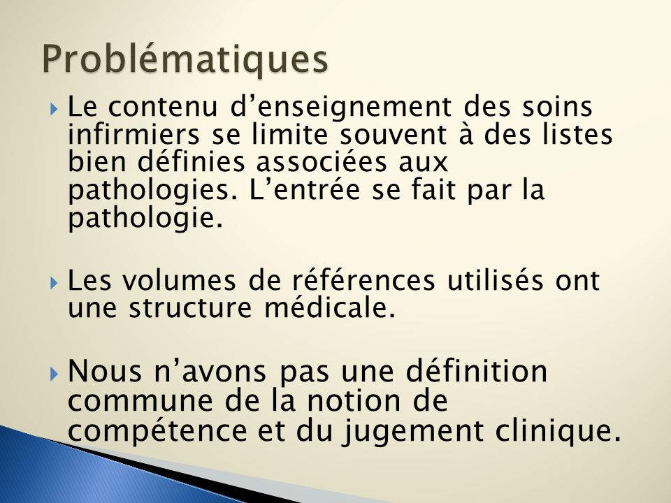 Le contenu denseignement des soins infirmiers se limite souvent à des listes bien définies associées aux pathologies. Lentrée se fait par la pathologi