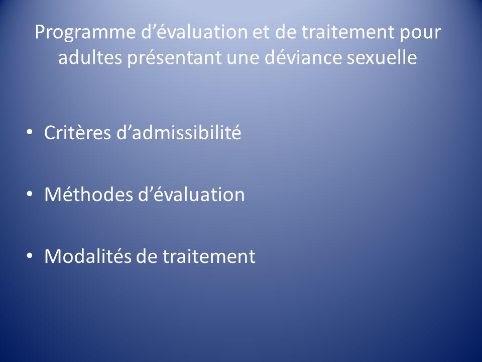 Programme dévaluation et de traitement pour adultes présentant une déviance sexuelle Critères dadmissibilité Méthodes dévaluation Modalités de traitem