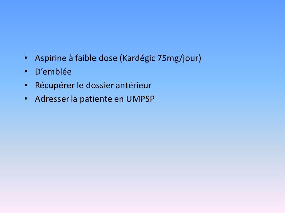Aspirine à faible dose (Kardégic 75mg/jour) Demblée Récupérer le dossier antérieur Adresser la patiente en UMPSP