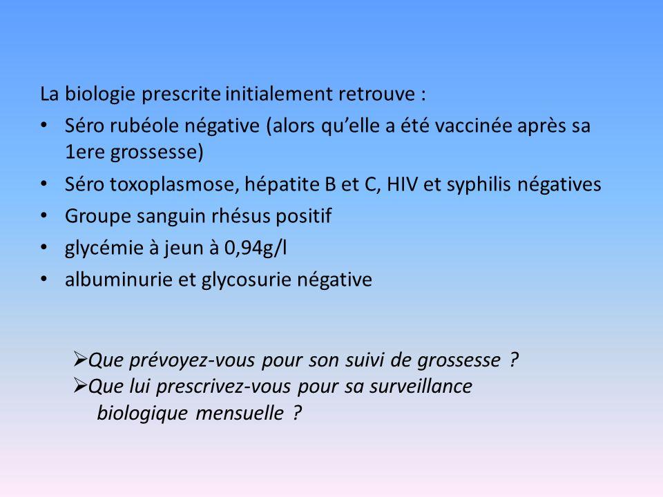 La biologie prescrite initialement retrouve : Séro rubéole négative (alors quelle a été vaccinée après sa 1ere grossesse) Séro toxoplasmose, hépatite