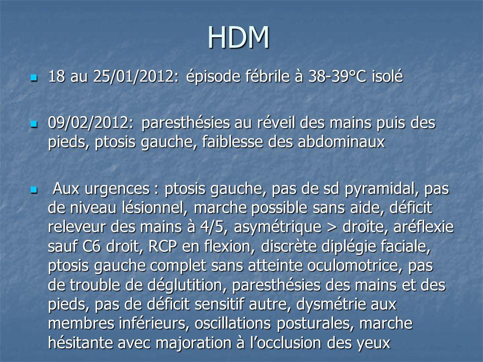 HDM 18 au 25/01/2012: épisode fébrile à 38-39°C isolé 18 au 25/01/2012: épisode fébrile à 38-39°C isolé 09/02/2012: paresthésies au réveil des mains p