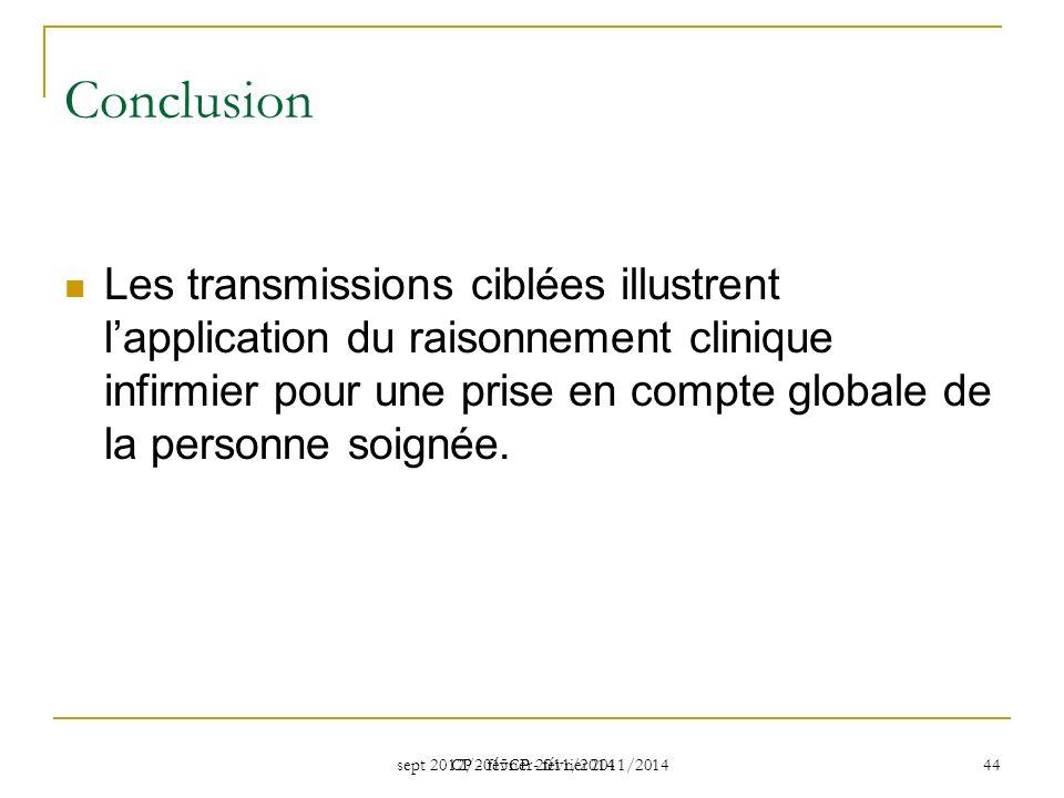 sept 2012/2015CP - février 2011/2014 CP - février 2011/2014 44 Conclusion Les transmissions ciblées illustrent lapplication du raisonnement clinique infirmier pour une prise en compte globale de la personne soignée.