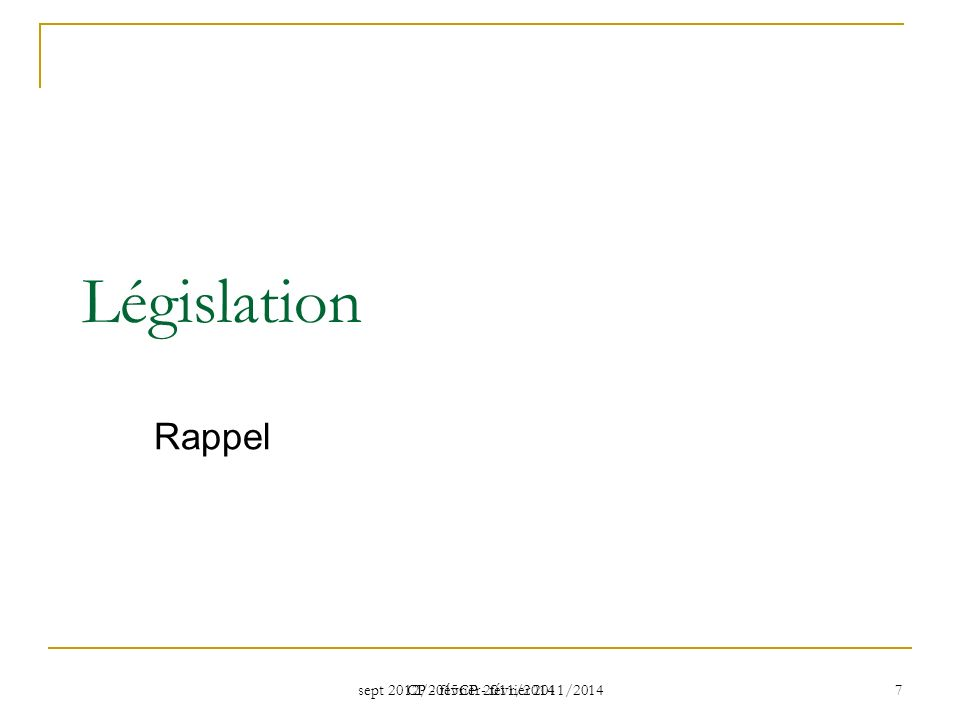 sept 2012/2015CP - février 2011/2014 CP - février 2011/2014 7 Législation Rappel