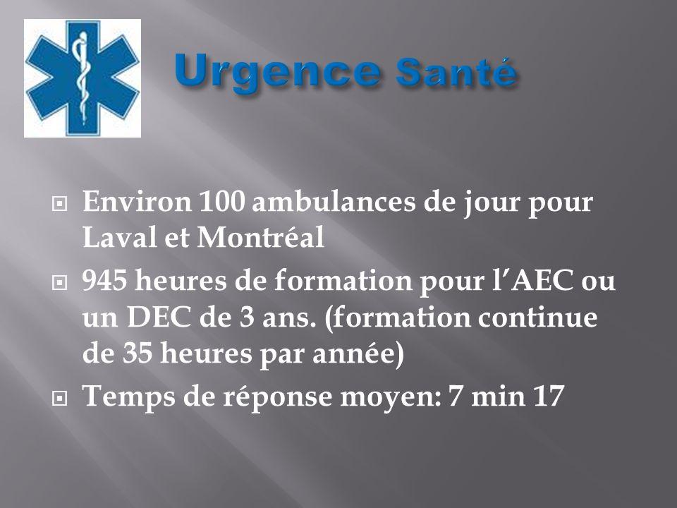 Environ 100 ambulances de jour pour Laval et Montréal 945 heures de formation pour lAEC ou un DEC de 3 ans.
