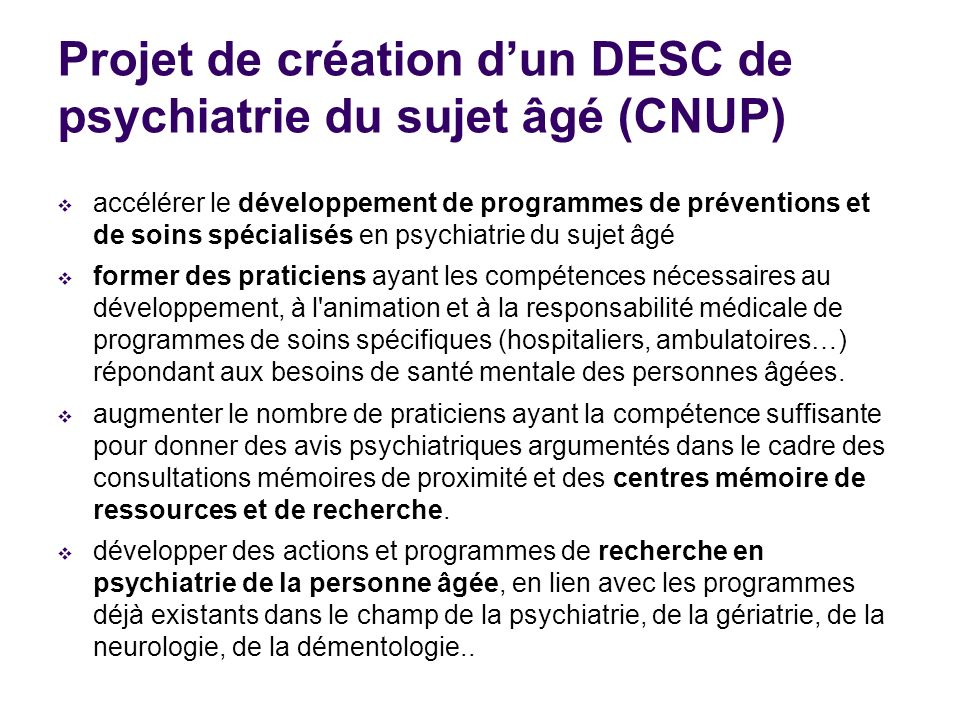 Projet de création dun DESC de psychiatrie du sujet âgé (CNUP) accélérer le développement de programmes de préventions et de soins spécialisés en psyc