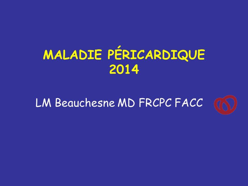 MALADIE PÉRICARDIQUE 2014 LM Beauchesne MD FRCPC FACC