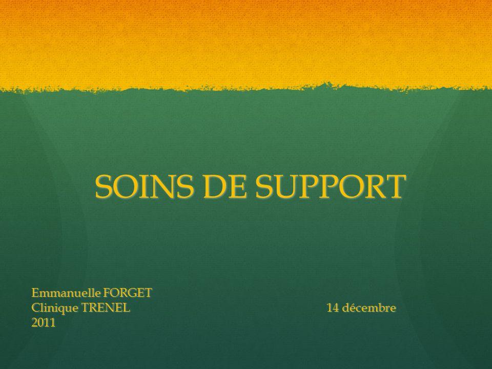 SOINS DE SUPPORT Emmanuelle FORGET Clinique TRENEL14 décembre 2011