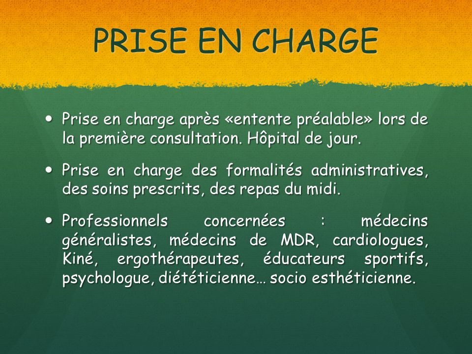 PRISE EN CHARGE Prise en charge après «entente préalable» lors de la première consultation.