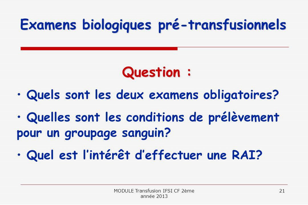 Examens biologiques pré-transfusionnels Question : Quels sont les deux examens obligatoires? Quelles sont les conditions de prélèvement pour un groupa