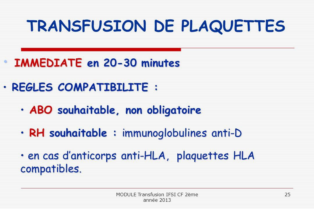 TRANSFUSION DE PLAQUETTES IMMEDIATE en 20-30 minutes IMMEDIATE en 20-30 minutes REGLES COMPATIBILITE : REGLES COMPATIBILITE : ABO souhaitable, non obl