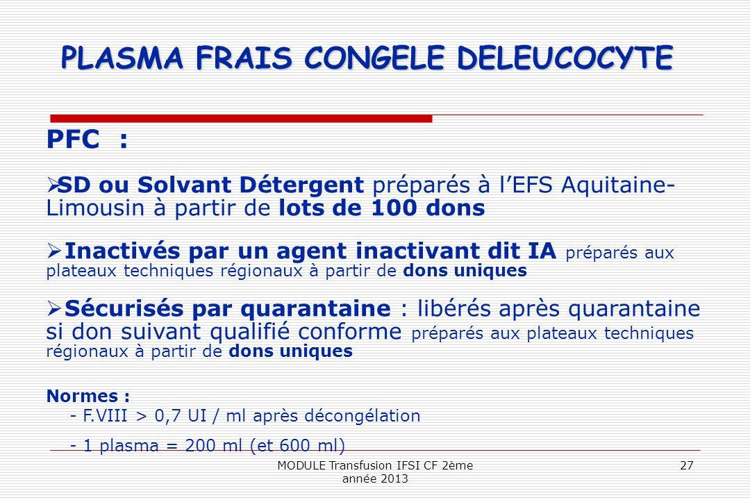 PLASMA FRAIS CONGELE DELEUCOCYTE PFC : SD ou Solvant Détergent préparés à lEFS Aquitaine- Limousin à partir de lots de 100 dons Inactivés par un agent
