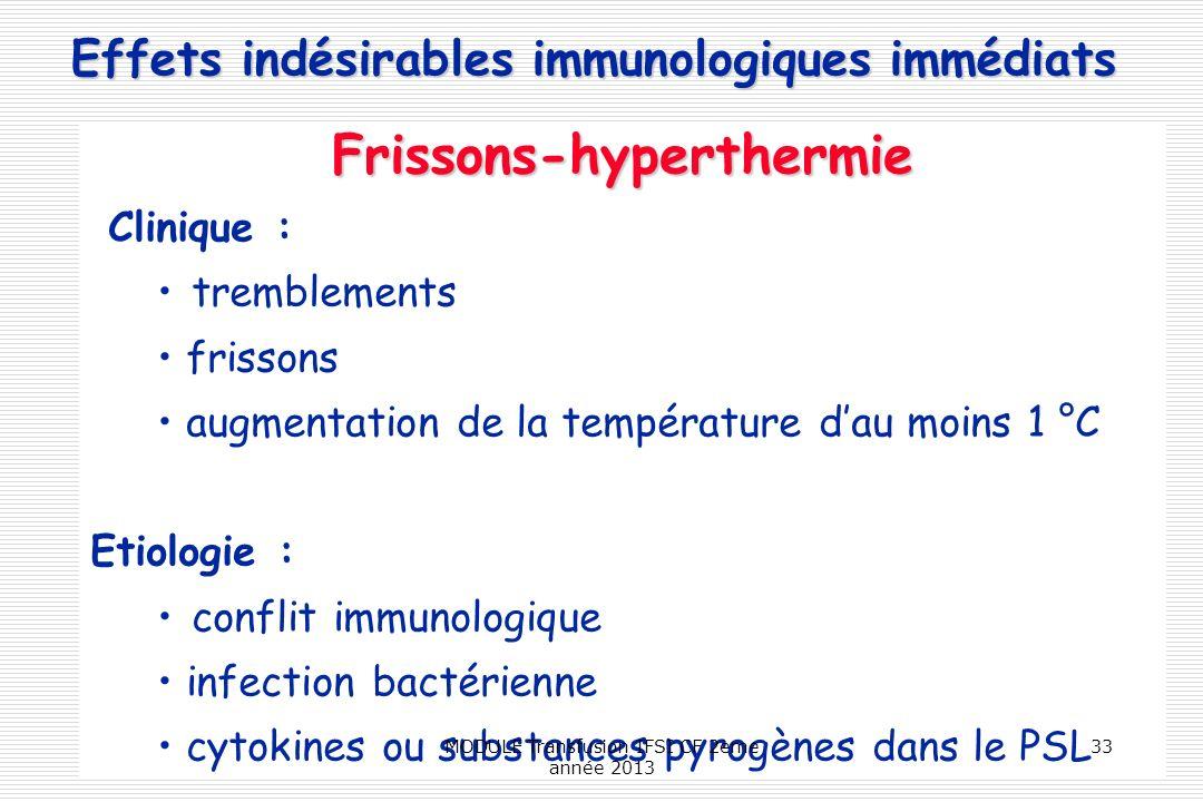 Effets indésirables immunologiques immédiats Frissons-hyperthermie Clinique : tremblements frissons augmentation de la température dau moins 1 °C Etio