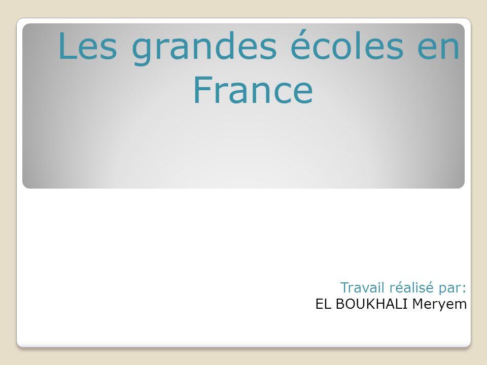 Les grandes écoles en France Travail réalisé par: EL BOUKHALI Meryem
