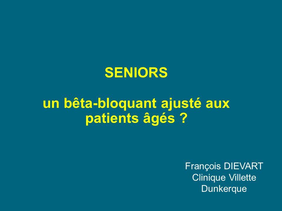 SENIORS un bêta-bloquant ajusté aux patients âgés ? François DIEVART Clinique Villette Dunkerque