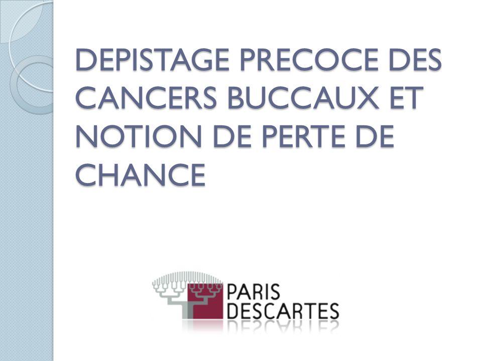 DEPISTAGE PRECOCE DES CANCERS BUCCAUX ET NOTION DE PERTE DE CHANCE