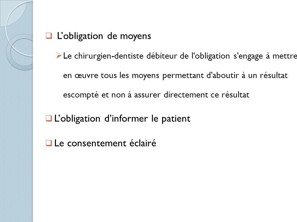 Lobligation de moyens Le chirurgien-dentiste débiteur de l'obligation s'engage à mettre en œuvre tous les moyens permettant d'aboutir à un résultat es