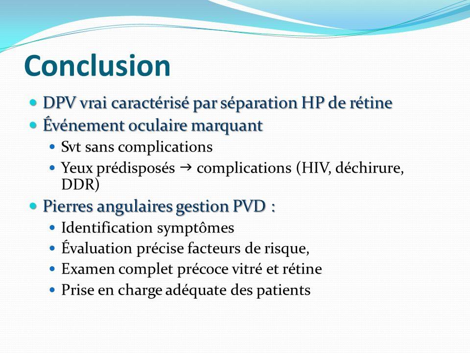 Conclusion DPV vrai caractérisé par séparation HP de rétine DPV vrai caractérisé par séparation HP de rétine Événement oculaire marquant Événement ocu