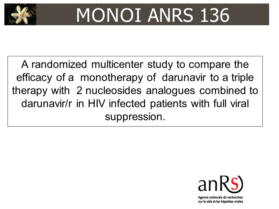 MONOI ANRS 136 A randomized multicenter study to compare the efficacy of a monotherapy of darunavir to a triple therapy with 2 nucleosides analogues c