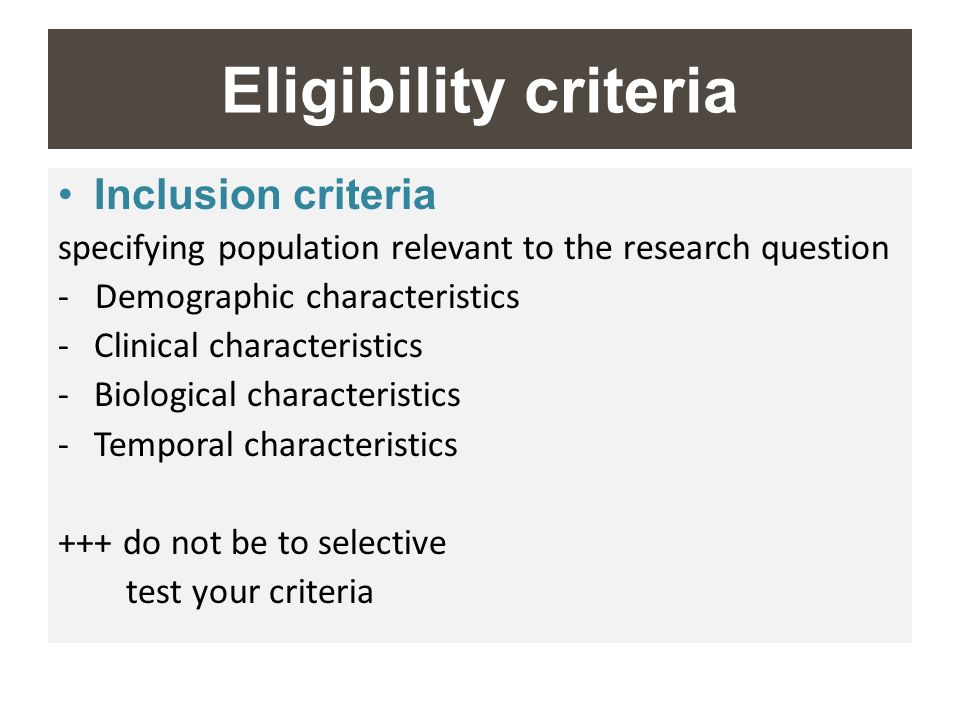 Eligibility criteria Inclusion criteria specifying population relevant to the research question - Demographic characteristics -Clinical characteristic
