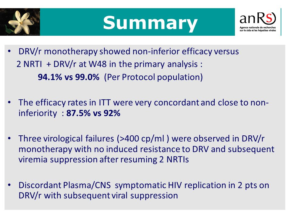 DRV/r monotherapy showed non-inferior efficacy versus 2 NRTI + DRV/r at W48 in the primary analysis : 94.1% vs 99.0% (Per Protocol population) The eff