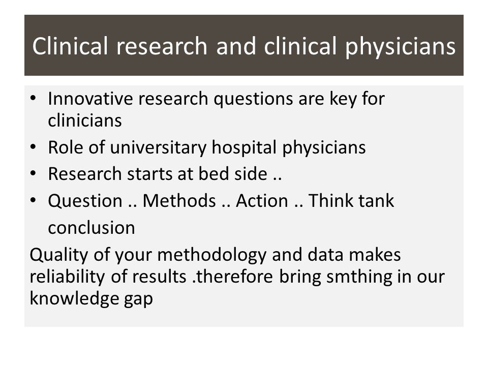 Clinical research and clinical physicians Innovative research questions are key for clinicians Role of universitary hospital physicians Research start