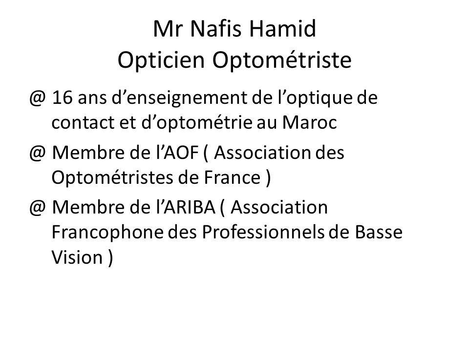 Mr Nafis Hamid Opticien Optométriste @ 16 ans denseignement de loptique de contact et doptométrie au Maroc @ Membre de lAOF ( Association des Optométr