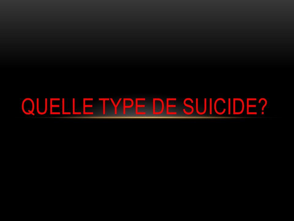 QUELLE TYPE DE SUICIDE?