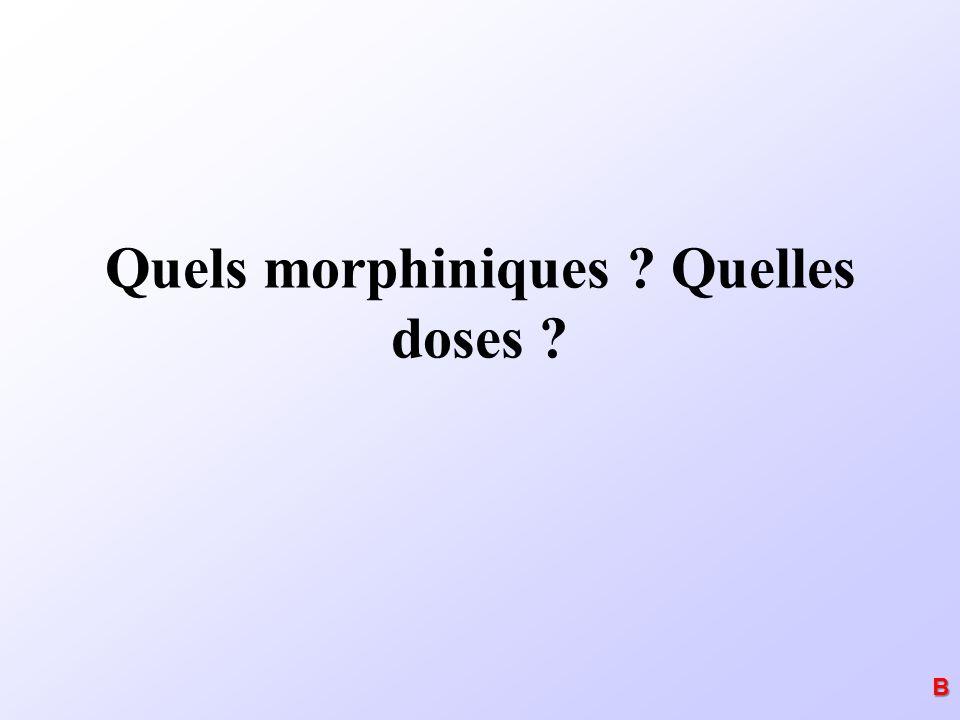 Quels morphiniques ? Quelles doses ? B