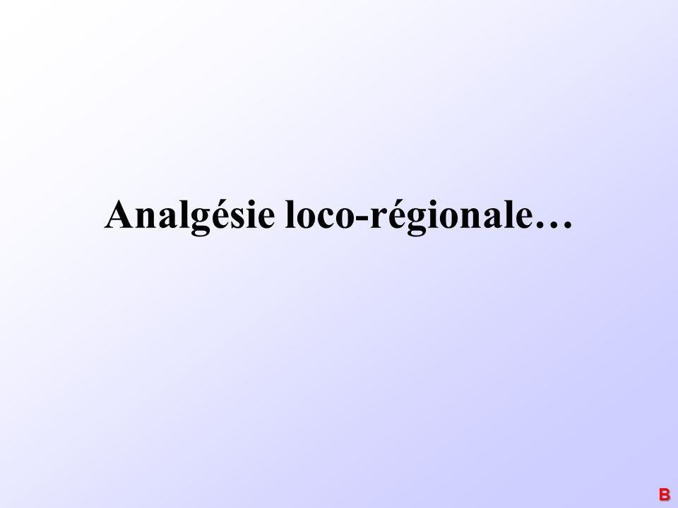 Analgésie loco-régionale… B