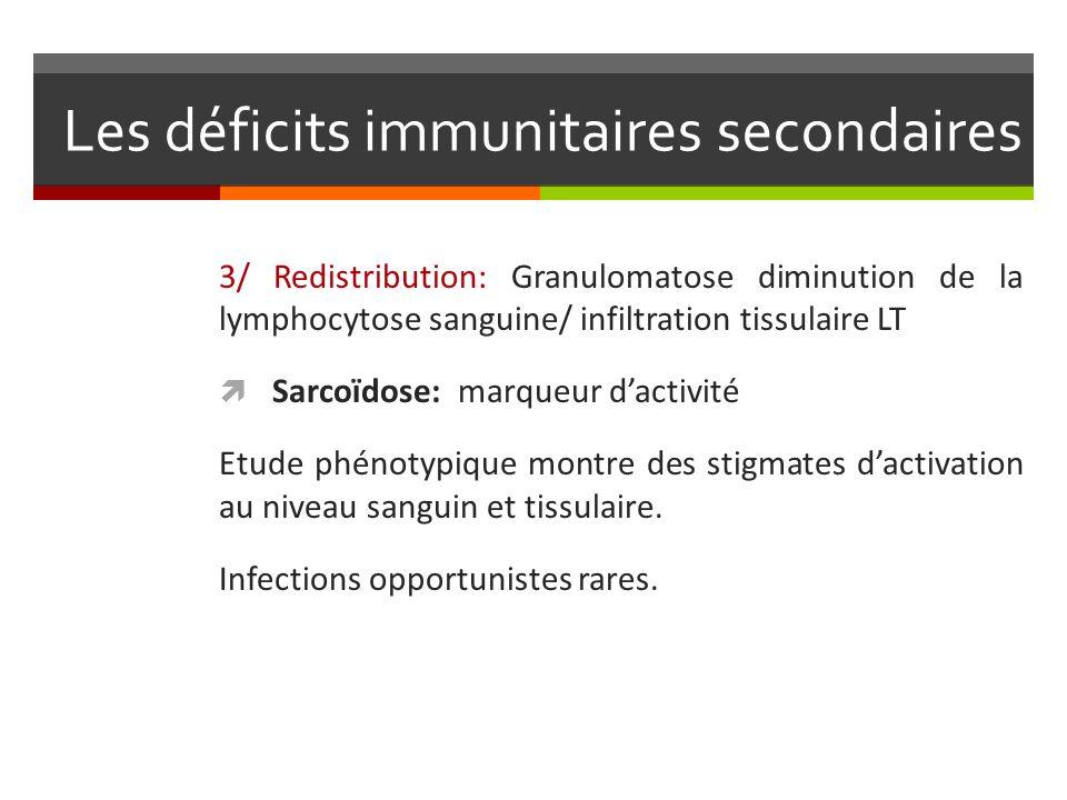 Les déficits immunitaires secondaires 3/ Redistribution: Granulomatose diminution de la lymphocytose sanguine/ infiltration tissulaire LT Sarcoïdose: