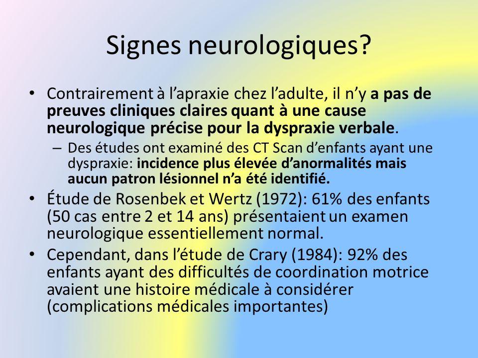 Signes neurologiques? Contrairement à lapraxie chez ladulte, il ny a pas de preuves cliniques claires quant à une cause neurologique précise pour la d