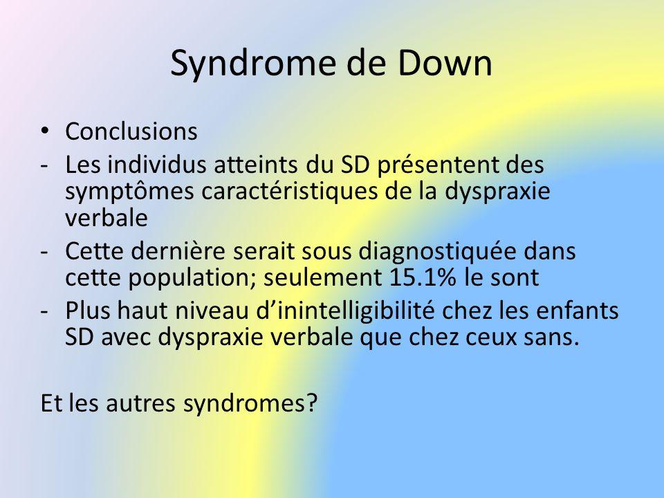 Syndrome de Down Conclusions -Les individus atteints du SD présentent des symptômes caractéristiques de la dyspraxie verbale -Cette dernière serait so