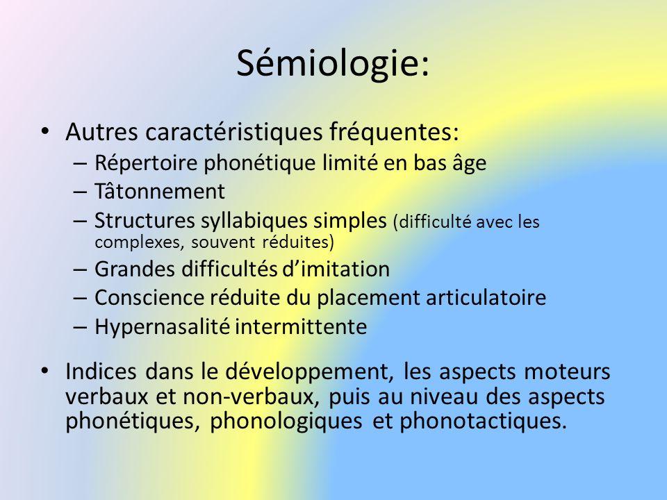 Sémiologie: Autres caractéristiques fréquentes: – Répertoire phonétique limité en bas âge – Tâtonnement – Structures syllabiques simples (difficulté a