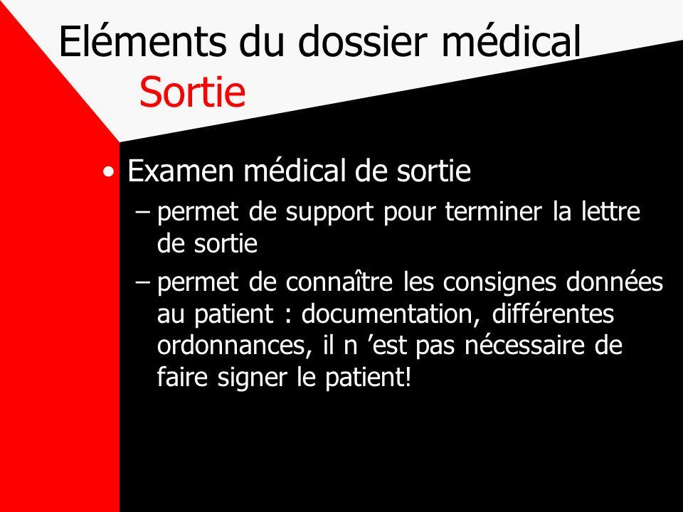 Eléments du dossier médical Sortie Examen médical de sortie –permet de support pour terminer la lettre de sortie –permet de connaître les consignes do